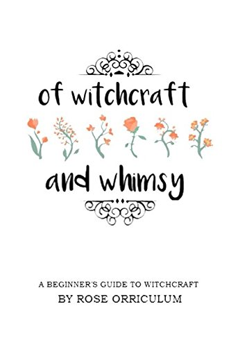 Of Witchcraft and Whimsy: A Beginner's Guide to Basic Witchcraft
