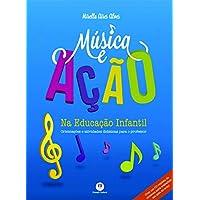 Música e ação na educação infantil: Orientações e atividades didáticas para o professor