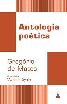 Antologia Poética - Gregório de Matos (Coleção Clássicos) (Portuguese Edition) by [Matos, Gregório de]