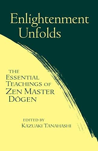 Enlightenment Unfolds The Essential Teachings Of Zen Master Dogen