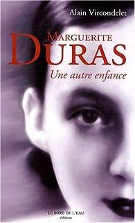 Marguerite Duras, une autre enfance par Alain Vircondelet