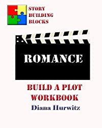 Romance: Build A Plot Workbook (Story Building Blocks) (Volume 15)