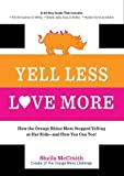 Yell Less, Love More: How the Orange Rhino Mom Stopped Yelling at Her Kids - and How You Can Too!: A 30-Day Guide That Includes: - 100 Alternatives to ... Steps to Follow - Honest Stories to Inspire