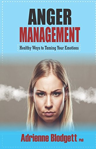 Download Anger Management: Healthy Ways to Taming Your Emotions: Take a long walk away from self-destruct pdf epub