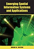 Emerging Spatial Information Systems and Applications, Brian N. Hilton, 1599040751