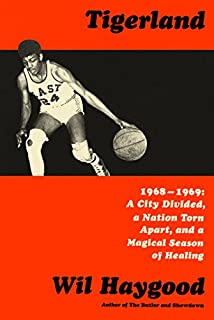 Book Cover: Tigerland: 1968-1969: A City Divided, a Nation Torn Apart, and a Magical Season of Healing