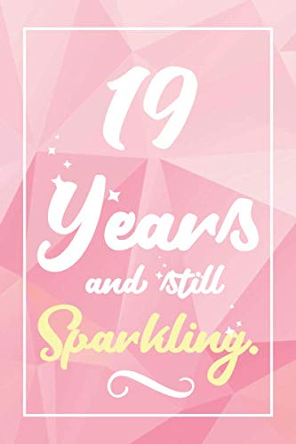 19 Years And Still Sparkling: Lined Journal / Notebook -  Cute and Funny 19 yr Old Gift, Fun And Practical Alternative to a Card - 19th Birthday Gifts For -