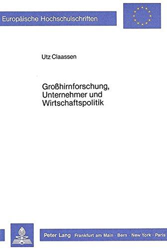 Grosshirnforschung, Unternehmer und Wirtschaftspolitik: Ein interdisziplinärer Ansatz am Beispiel interhemisphärischer Relationen (Europäische ... Universitaires Européennes) (German Edition)