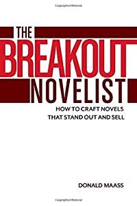 The Breakout Novelist: How to Craft Novels That Stand Out and Sell by Donald Maass (2015-01-01)