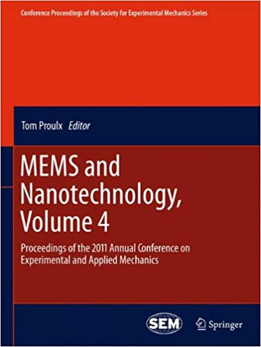 Book MEMS and Nanotechnology, Volume 4: Proceedings of the 2011 Annual Conference on Experimental and Applied Mechanics (Conference Proceedings of the Society for Experimental Mechanics Series)