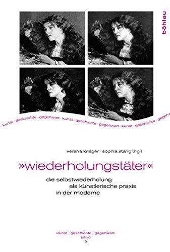Wiederholungstater: Die Selbstwiederholung ALS Kunstlerische Praxis in Der Moderne (Kunst - Geschichte - Gegenwart) (German Edition) PDF