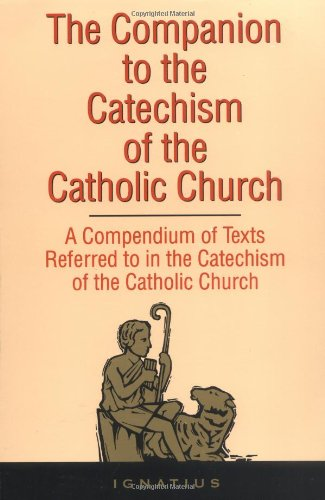 The Companion to the Catechism of the Catholic Church: A Compendium of Texts Referred to in the Catechism of the Catholi