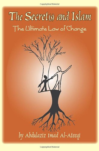 THE SECRET(S) AND ISLAM: THE ULTIMATE LAW OF CHANGE