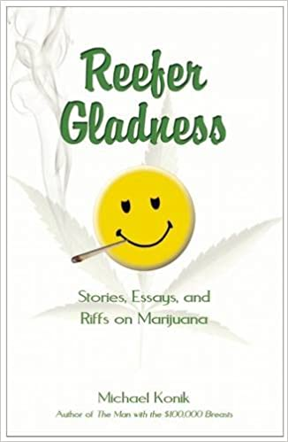 reefer gladness  stories  essays  and riffs on marijuana  michael    reefer gladness  stories  essays  and riffs on marijuana  michael konik      amazon com  books