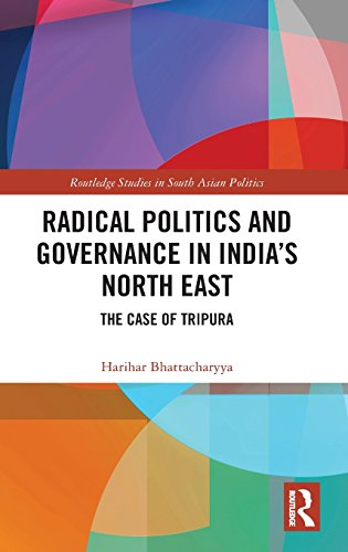 Radical Politics and Governance in India's North East: The Case of Tripura (Routledge Studies in South Asian Politics)