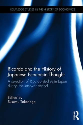 Ricardo and the History of Japanese Economic Thought: A selection of Ricardo studies in Japan during the interwar period (Routledge Studies in the History of Economics)
