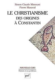 Le christianisme des origines à Constantin par Pierre Maraval