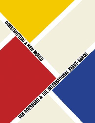 Van Doesburg & the International Avant-Garde: Constructing a New World