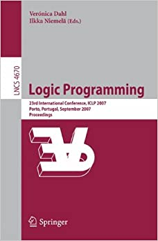 Logic Programming: 23rd International Conference, ICLP 2007, Porto, Portugal, September 8-13, 2007, Proceedings (Lecture Notes in Computer Science)