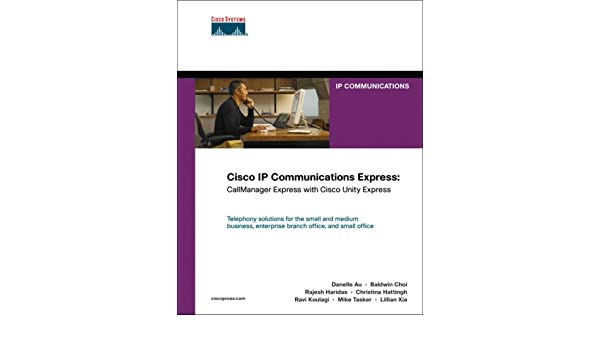 Cisco IP Communications Express: CallManager Express with
