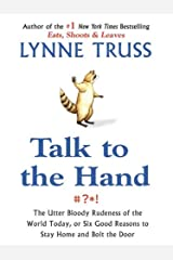 Talk to the Hand: The Utter Bloody Rudeness of the World Today, or Six Good Reasons to Stay Home a nd Bolt The Door