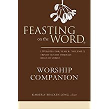 Feasting on the Word Worship Companion: Liturgies for Year B, Volume 2: Trinity Sunday through Reign of Christ