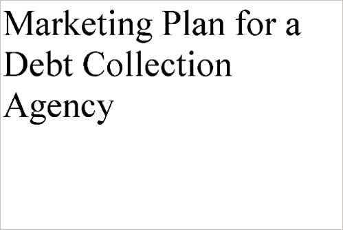 Debt Collection Agency >> Marketing And Growth Strategies For A Debt Collection Agency