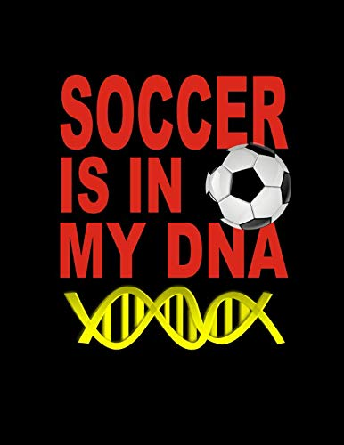 Soccer Is In My DNA. For Soccer Fans. Blank Lined Notebook Journal Planner Diary. (Soccer Coaching For 5 8 Year Olds)