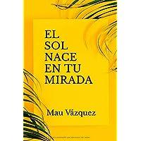 EL SOL NACE EN TU MIRADA (Spanish Edition)
