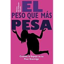 El Peso Que Mas Pesa: Cuando El Espejo Es Tu Peor Enemigo (Spanish Edition)