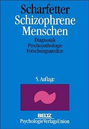 Schizophrene Menschen: Diagnostik, Psychopathologie, Forschungsansätze