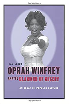 com oprah winfrey and the glamour of misery an essay on  oprah winfrey and the glamour of misery an essay on popular culture