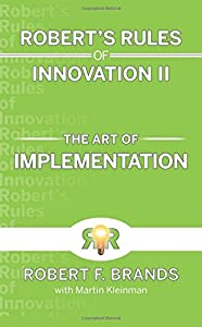 Robert's Rules of Innovation II: The Art of Implementation