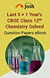 Last 5+1 Year's CBSE Class 12th Chemistry Solved Question Papers - eBook: Class 12th Chemistry Solved papers