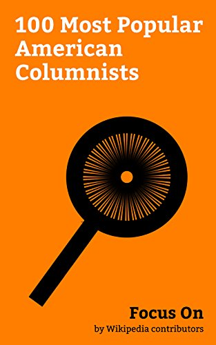 Focus On: 100 Most Popular American Columnists: Bill O'Reilly (political commentator), Ann Coulter, Ben Shapiro, Madalyn Murray O'Hair, Eleanor Roosevelt, ... Charles Krauthammer, Kayden Kross, etc.