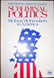 Subliminal Politics : Myths and Mythmakers in America, Nimmo, Dan and Combs, J., 0138591083
