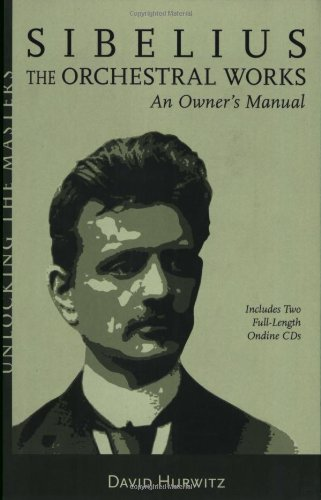 Sibelius Orchestral Works: An Owner's Manual (Unlocking the Masters)
