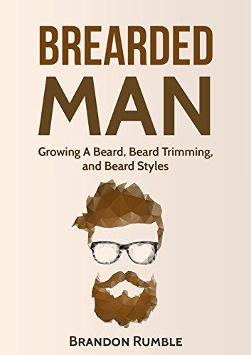 Bearded Man: Growing a Beard, Beard Trimming, And Beard - Style Bearded Men