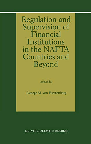 Regulation and Supervision of Financial Institutions in the NAFTA Countries and Beyond