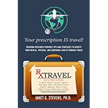 Rx: Travel: Your Prescription IS Travel.  Trending research provides tips and strategies to benefit your mental, physical and emotional health through travel.