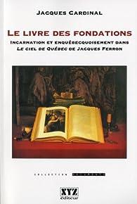 Le Livre des fondations. Incarnation et enquébecquoisement dans Le ciel de Québec de Jacques Ferron par Jacques Cardinal