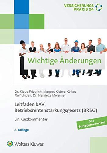 Leitfaden bAV: Betriebsrentenstärkungsgesetz (BRSG): Ein Kurzkommentar Gebundenes Buch – 1. Oktober 2018 Henriette Meissner Margret Kisters-Kölkes Ralf Linden Klaus Friedrich