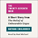 The Twenty-seventh Man: A Short Story from 'For the Relief of Unbearable Urges' | Nathan Englander