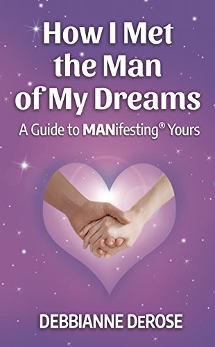 Book: How I Met the Man of My Dreams - a Guide to MANifesting Yours by Debbianne DeRose