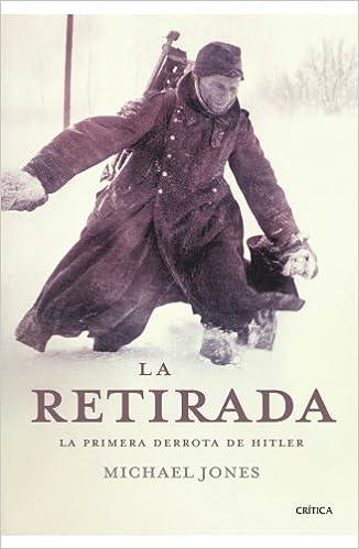 La retirada: La primera derrota de Hitler Memoria Crítica: Amazon.es: Jones, Michael, León, David: Libros