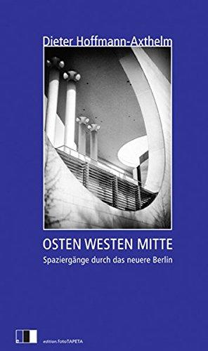 Osten Westen Mitte: Spaziergänge eines Planers durch das neuere Berlin