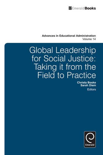 Global Leadership for Social Justice: Taking It from the Field to Practice (Advances in Educational Administration)