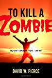 To Kill a Zombie, David W. Pierce, 0891122672