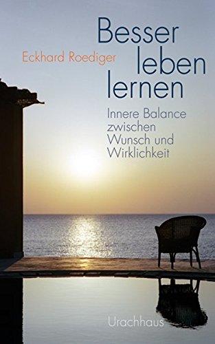 Besser leben lernen: Innere Balance zwischen Wunsch und Wirklichkeit