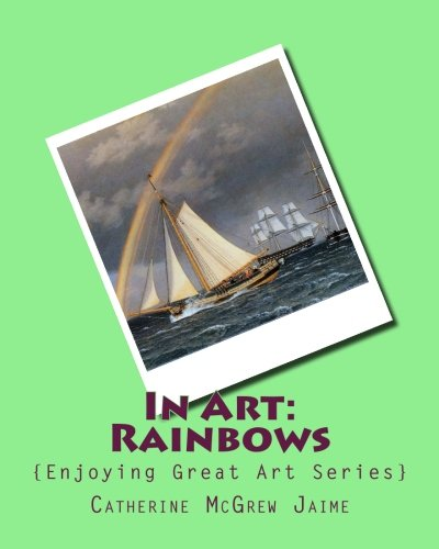 Read Online In Art: Rainbows (Enjoying Great Art Series) pdf